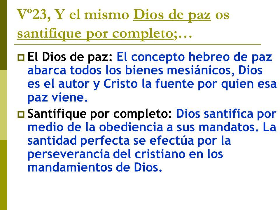 Vº23, Y el mismo Dios de paz os santifique por completo;…