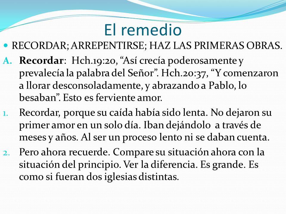 El remedio RECORDAR; ARREPENTIRSE; HAZ LAS PRIMERAS OBRAS.