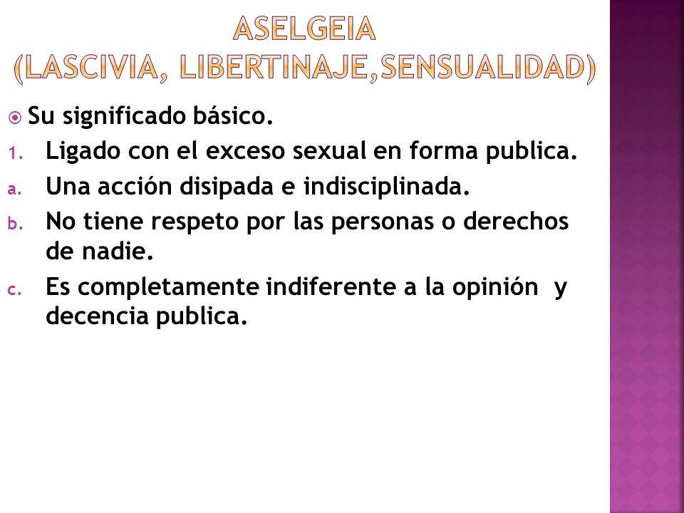 Aselgeia (lascivia, libertinaje,sensualidad)