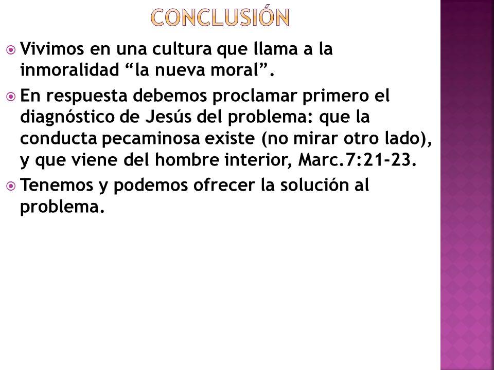 CONCLUSIÓN Vivimos en una cultura que llama a la inmoralidad la nueva moral .