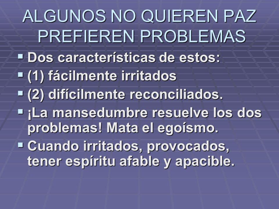 ALGUNOS NO QUIEREN PAZ PREFIEREN PROBLEMAS