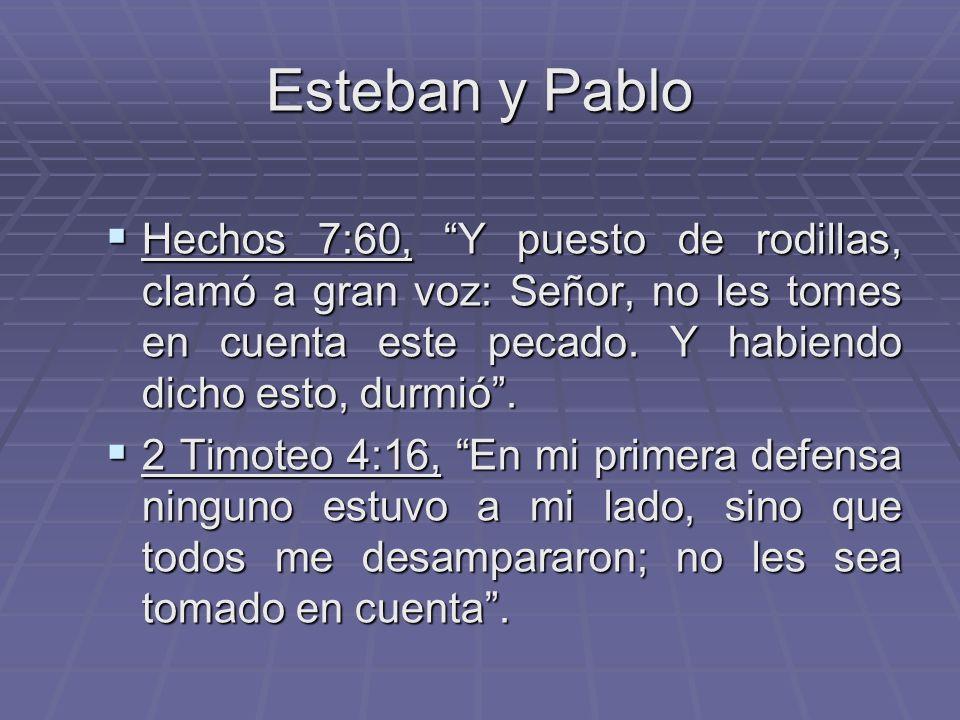 Esteban y Pablo Hechos 7:60, Y puesto de rodillas, clamó a gran voz: Señor, no les tomes en cuenta este pecado. Y habiendo dicho esto, durmió .