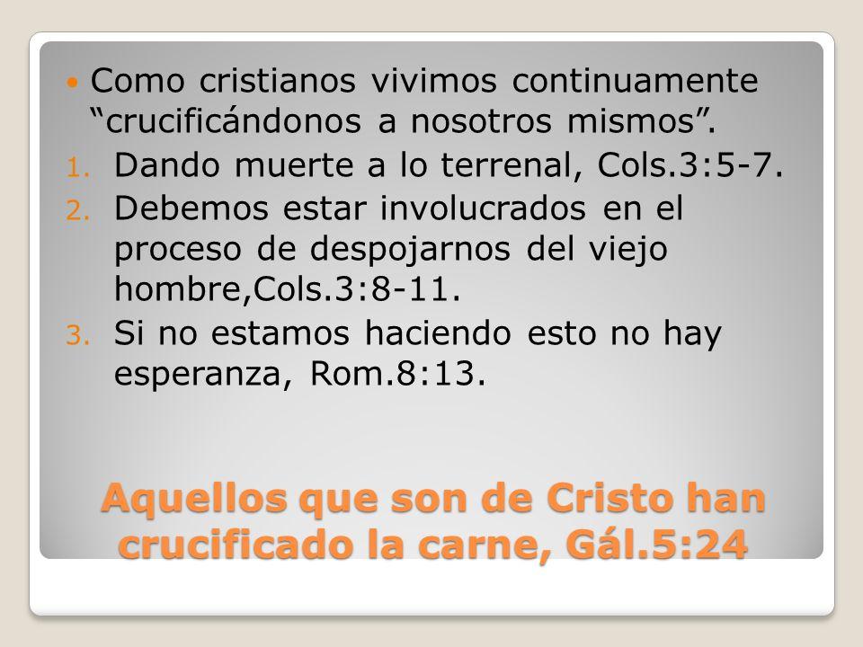 Aquellos que son de Cristo han crucificado la carne, Gál.5:24