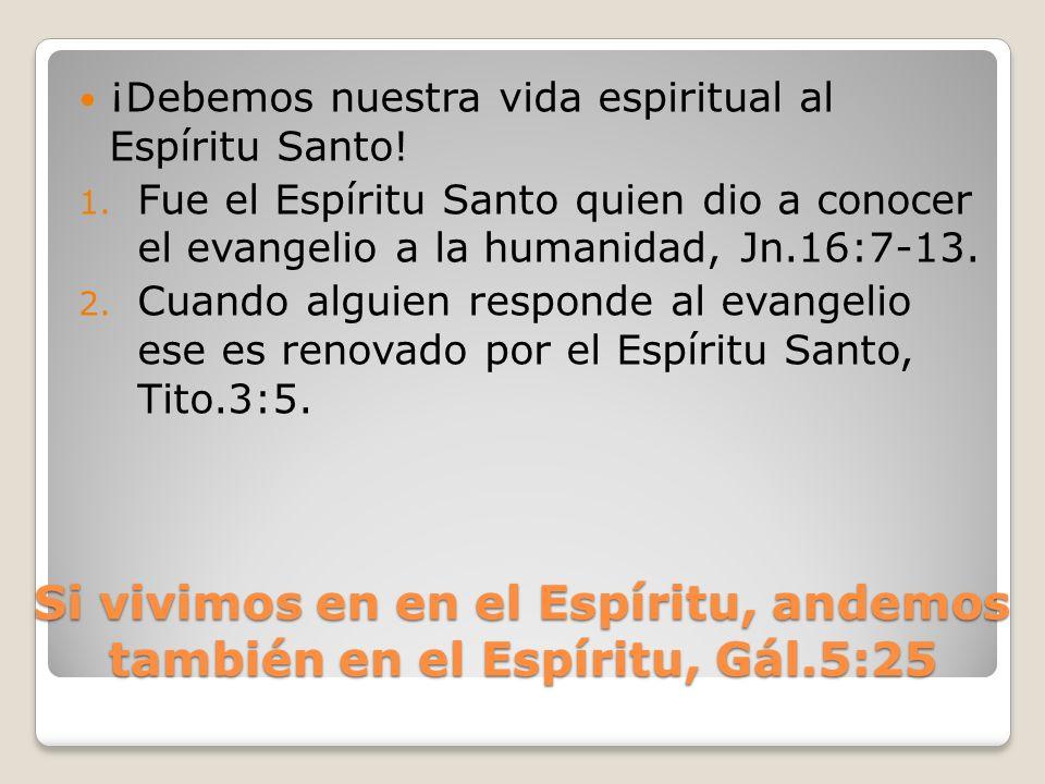Si vivimos en en el Espíritu, andemos también en el Espíritu, Gál.5:25