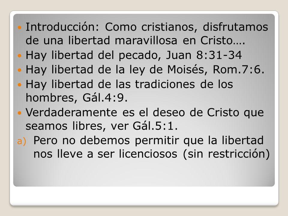 Introducción: Como cristianos, disfrutamos de una libertad maravillosa en Cristo….