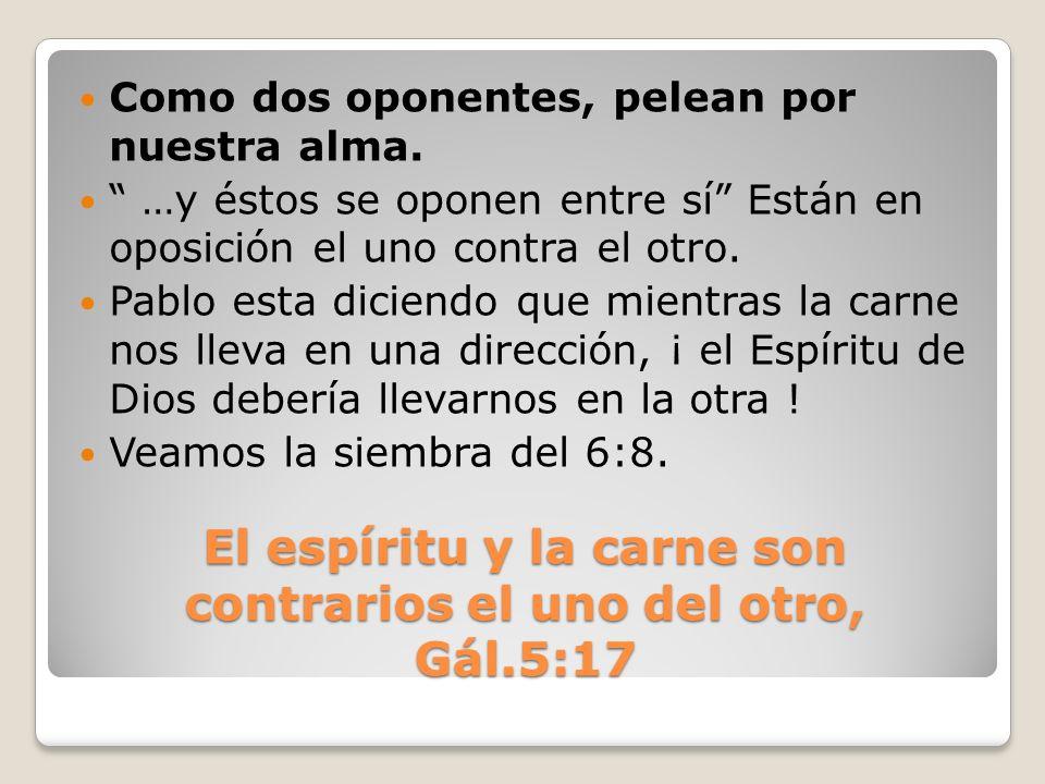 El espíritu y la carne son contrarios el uno del otro, Gál.5:17