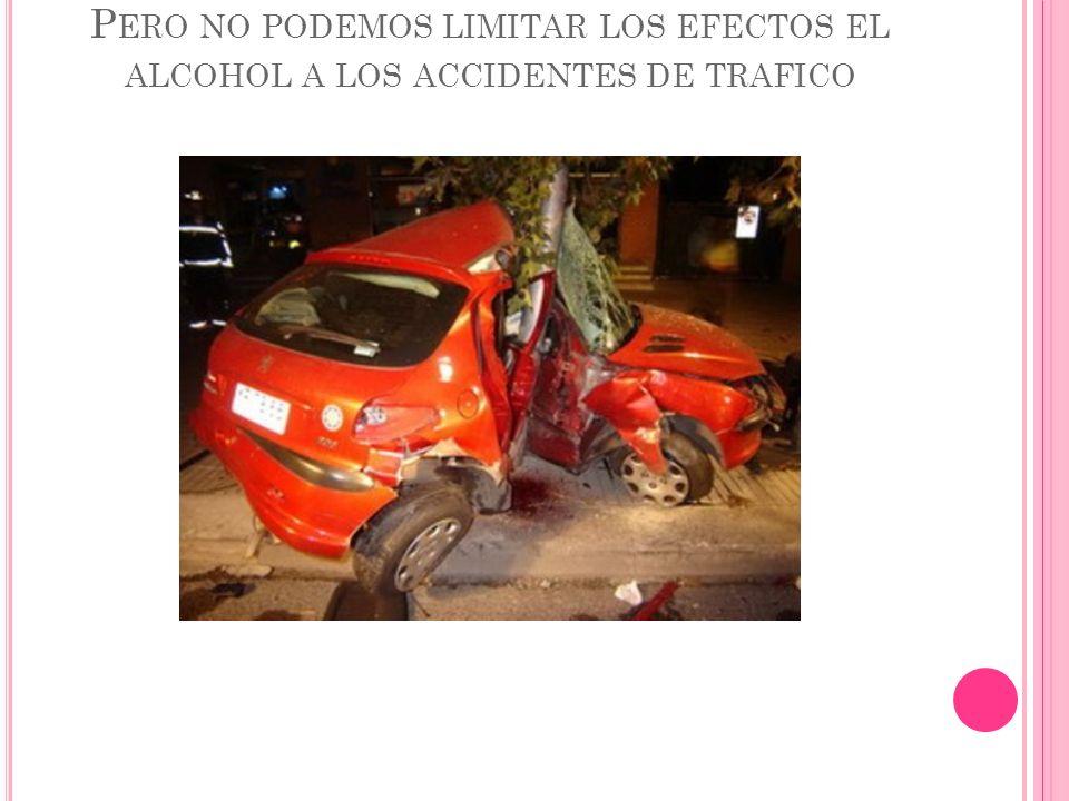 Pero no podemos limitar los efectos el alcohol a los accidentes de trafico