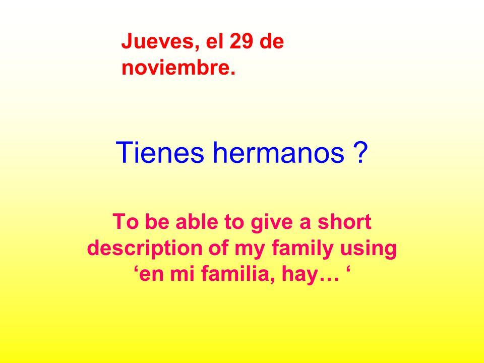 Tienes hermanos Jueves, el 29 de noviembre.