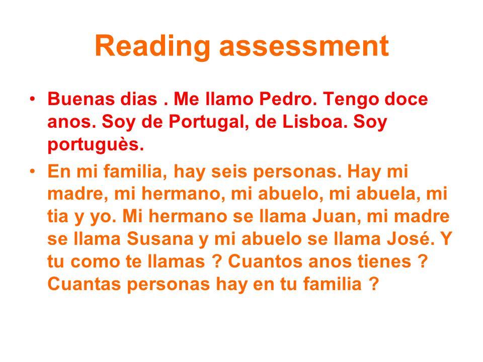 Reading assessment Buenas dias . Me llamo Pedro. Tengo doce anos. Soy de Portugal, de Lisboa. Soy portuguès.