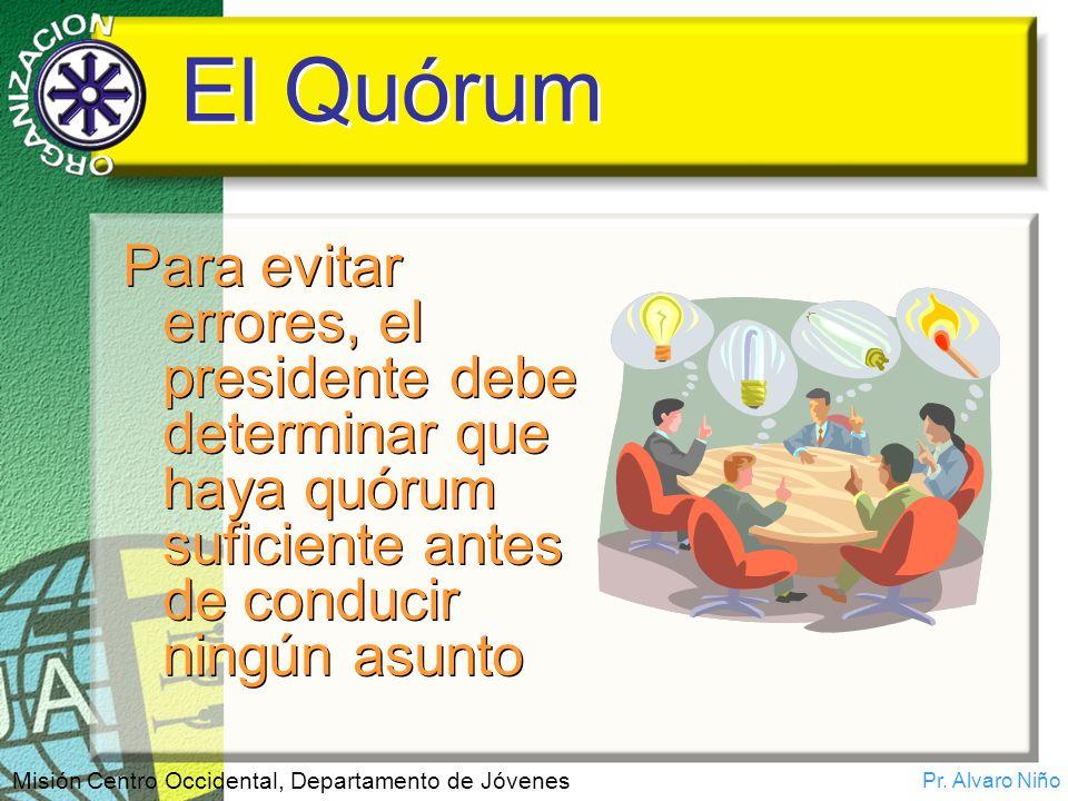 El Quórum Para evitar errores, el presidente debe determinar que haya quórum suficiente antes de conducir ningún asunto.