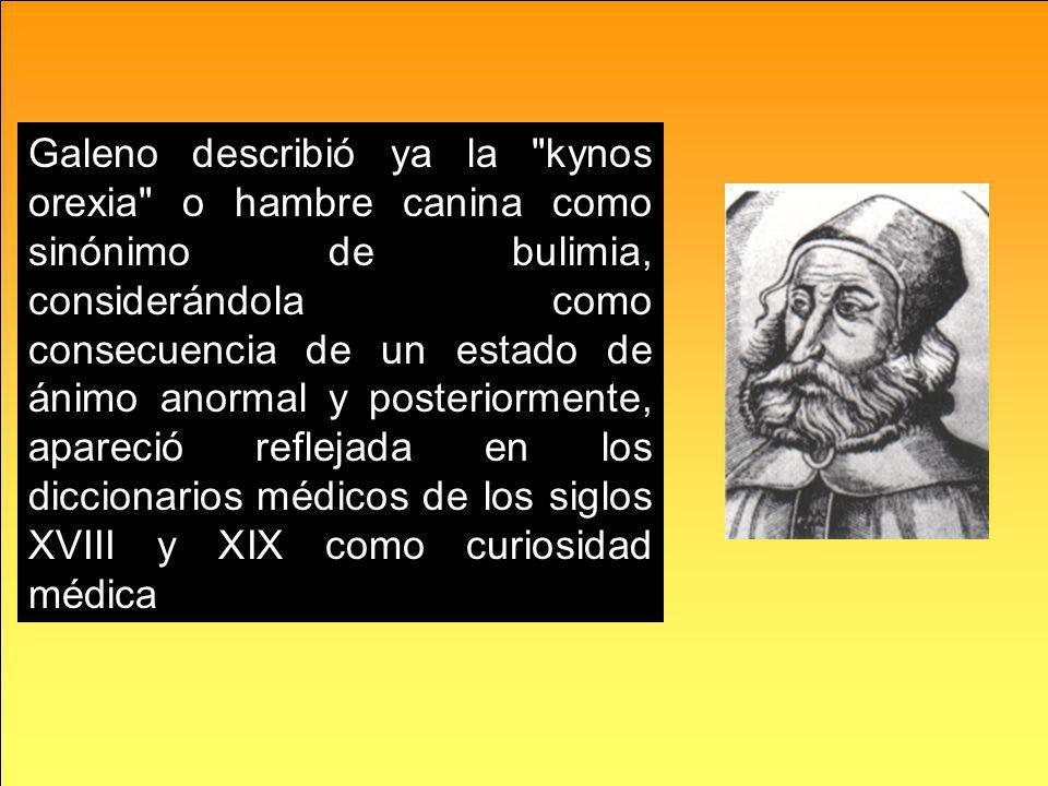 Galeno describió ya la kynos orexia o hambre canina como sinónimo de bulimia, considerándola como consecuencia de un estado de ánimo anormal y posteriormente, apareció reflejada en los diccionarios médicos de los siglos XVIII y XIX como curiosidad médica