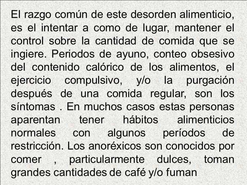 El razgo común de este desorden alimenticio, es el intentar a como de lugar, mantener el control sobre la cantidad de comida que se ingiere.
