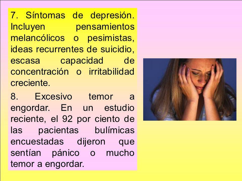 7. Síntomas de depresión. Incluyen pensamientos melancólicos o pesimistas, ideas recurrentes de suicidio, escasa capacidad de concentración o irritabilidad creciente.
