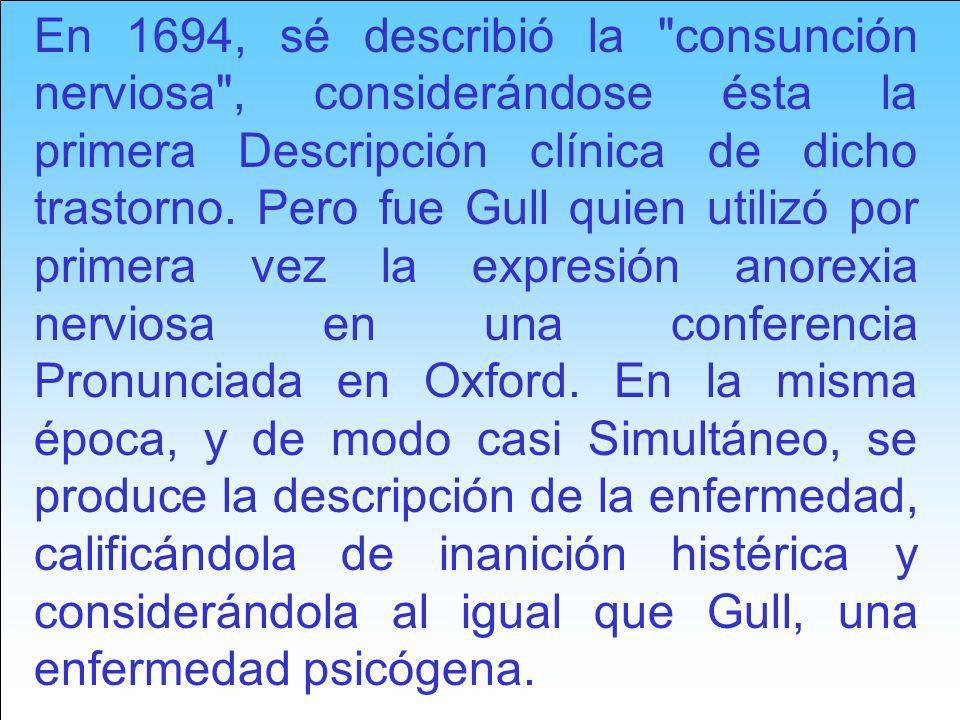 En 1694, sé describió la consunción nerviosa , considerándose ésta la primera Descripción clínica de dicho trastorno.