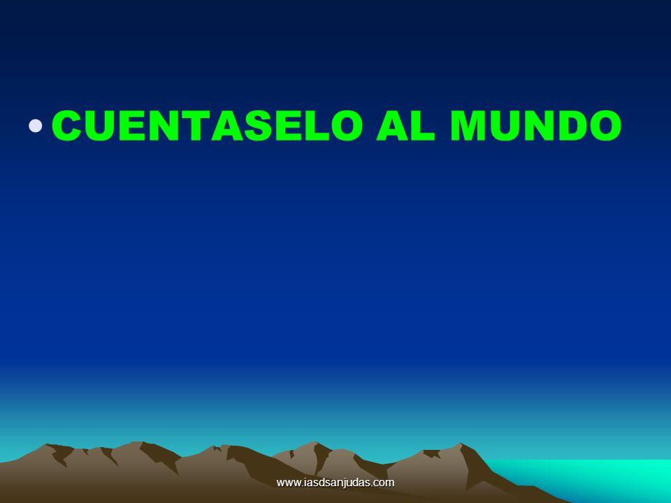 CUENTASELO AL MUNDO www.iasdsanjudas.com