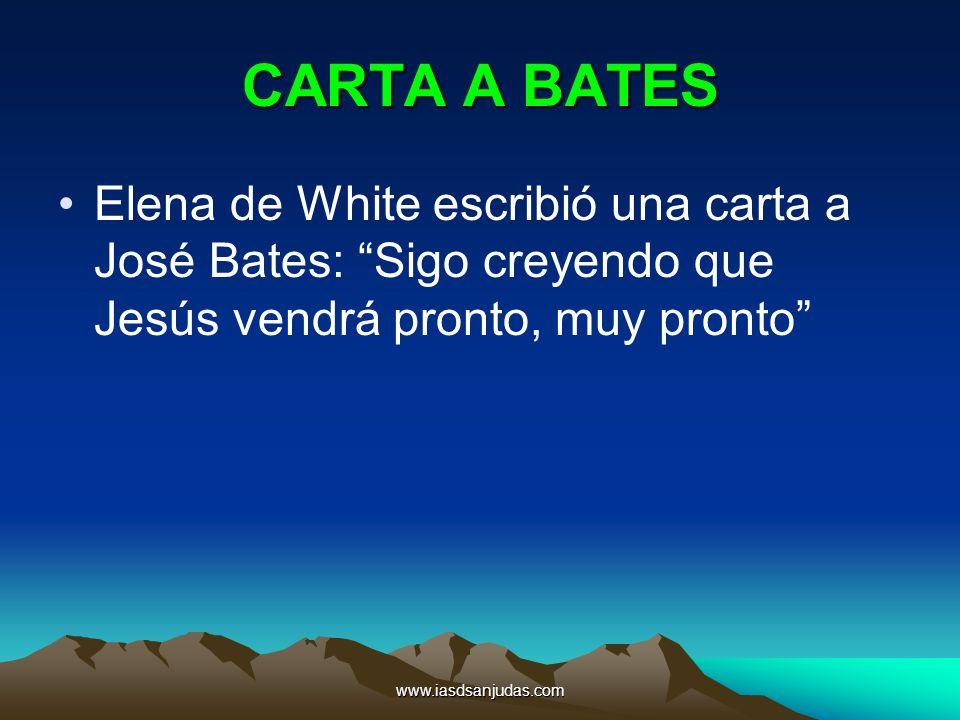 CARTA A BATES Elena de White escribió una carta a José Bates: Sigo creyendo que Jesús vendrá pronto, muy pronto