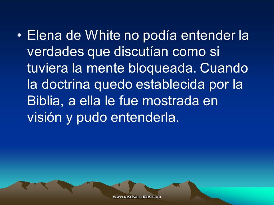 Elena de White no podía entender la verdades que discutían como si tuviera la mente bloqueada. Cuando la doctrina quedo establecida por la Biblia, a ella le fue mostrada en visión y pudo entenderla.
