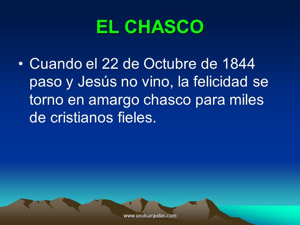 EL CHASCO Cuando el 22 de Octubre de 1844 paso y Jesús no vino, la felicidad se torno en amargo chasco para miles de cristianos fieles.