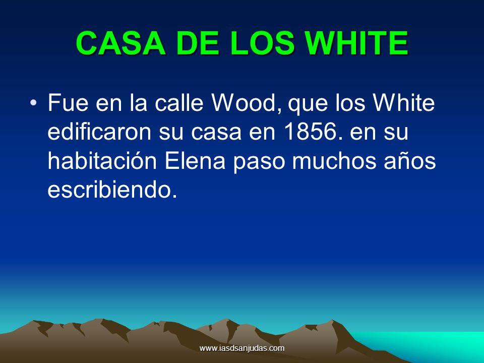 CASA DE LOS WHITE Fue en la calle Wood, que los White edificaron su casa en 1856. en su habitación Elena paso muchos años escribiendo.