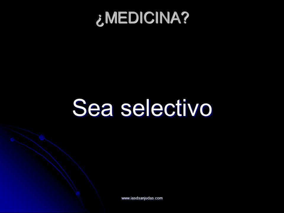 ¿MEDICINA Sea selectivo www.iasdsanjudas.com