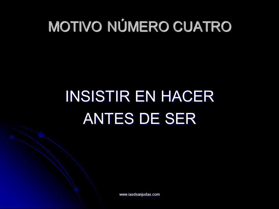 INSISTIR EN HACER ANTES DE SER MOTIVO NÚMERO CUATRO