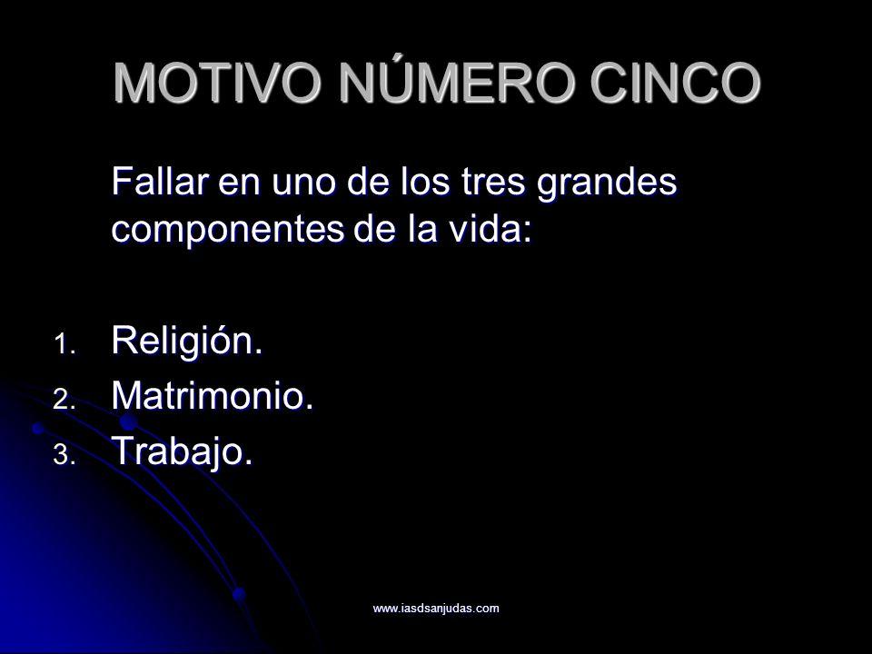 MOTIVO NÚMERO CINCO Fallar en uno de los tres grandes componentes de la vida: Religión. Matrimonio.