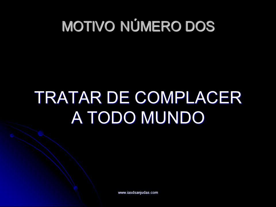 TRATAR DE COMPLACER A TODO MUNDO MOTIVO NÚMERO DOS