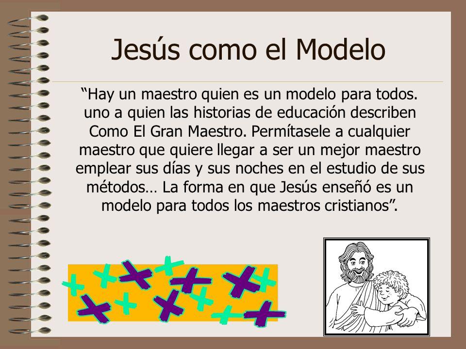 Jesús como el Modelo Hay un maestro quien es un modelo para todos.