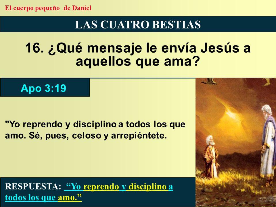 16. ¿Qué mensaje le envía Jesús a aquellos que ama