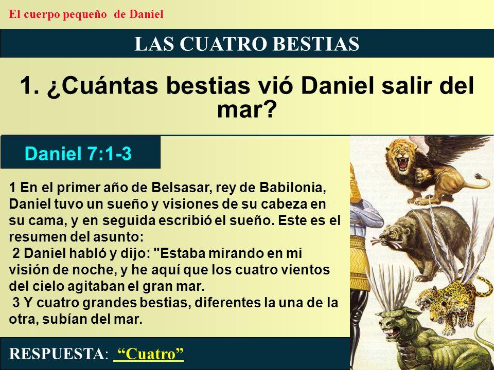 1. ¿Cuántas bestias vió Daniel salir del mar