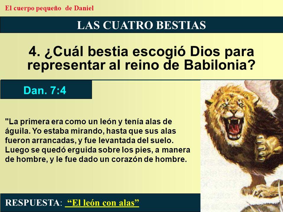 4. ¿Cuál bestia escogió Dios para representar al reino de Babilonia