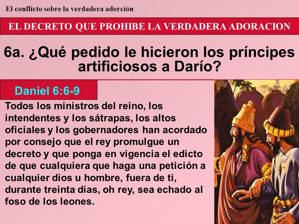 6a. ¿Qué pedido le hicieron los príncipes artificiosos a Darío