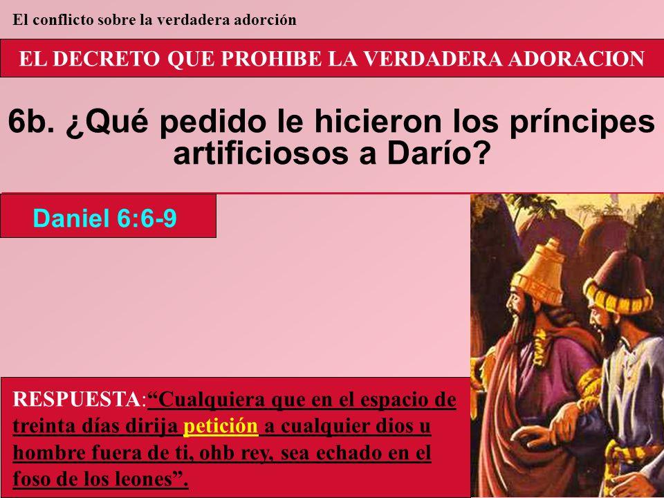 6b. ¿Qué pedido le hicieron los príncipes artificiosos a Darío
