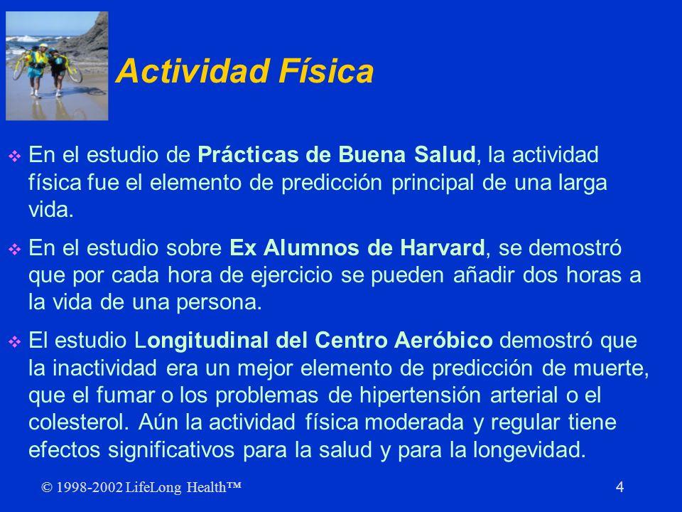 Actividad FísicaEn el estudio de Prácticas de Buena Salud, la actividad física fue el elemento de predicción principal de una larga vida.