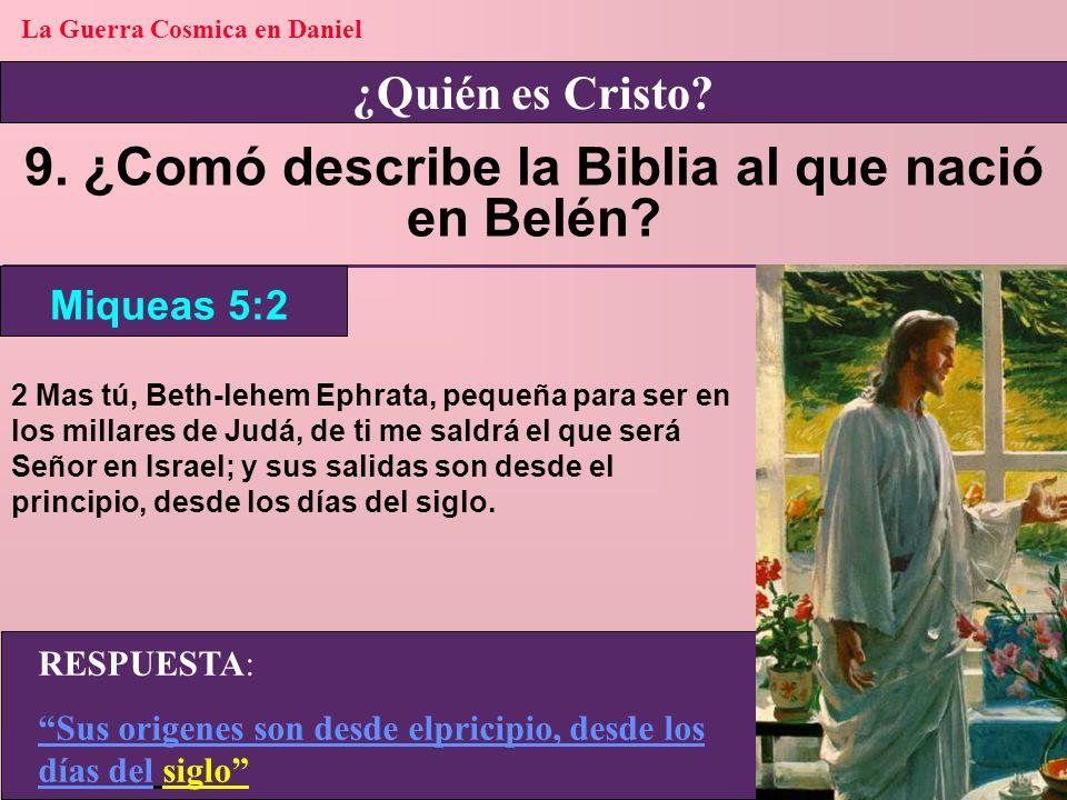 9. ¿Comó describe la Biblia al que nació en Belén