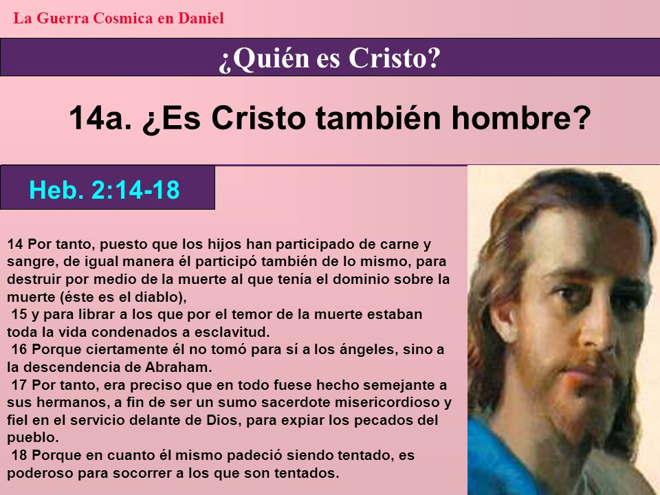 La Guerra Cosmica en Daniel 14a. ¿Es Cristo también hombre