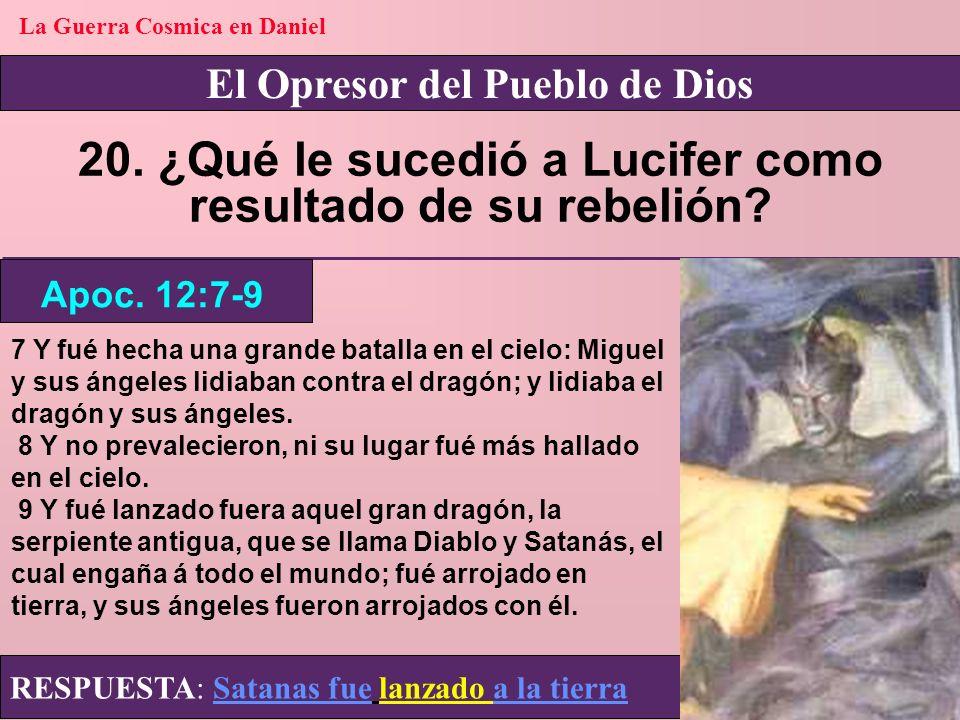 20. ¿Qué le sucedió a Lucifer como resultado de su rebelión
