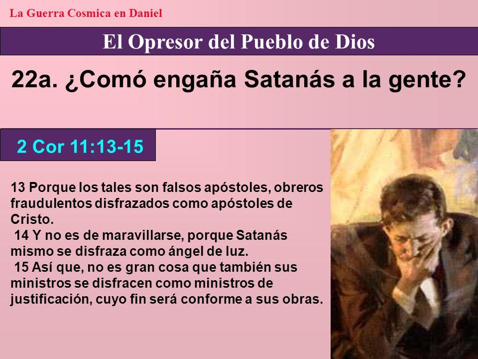 22a. ¿Comó engaña Satanás a la gente