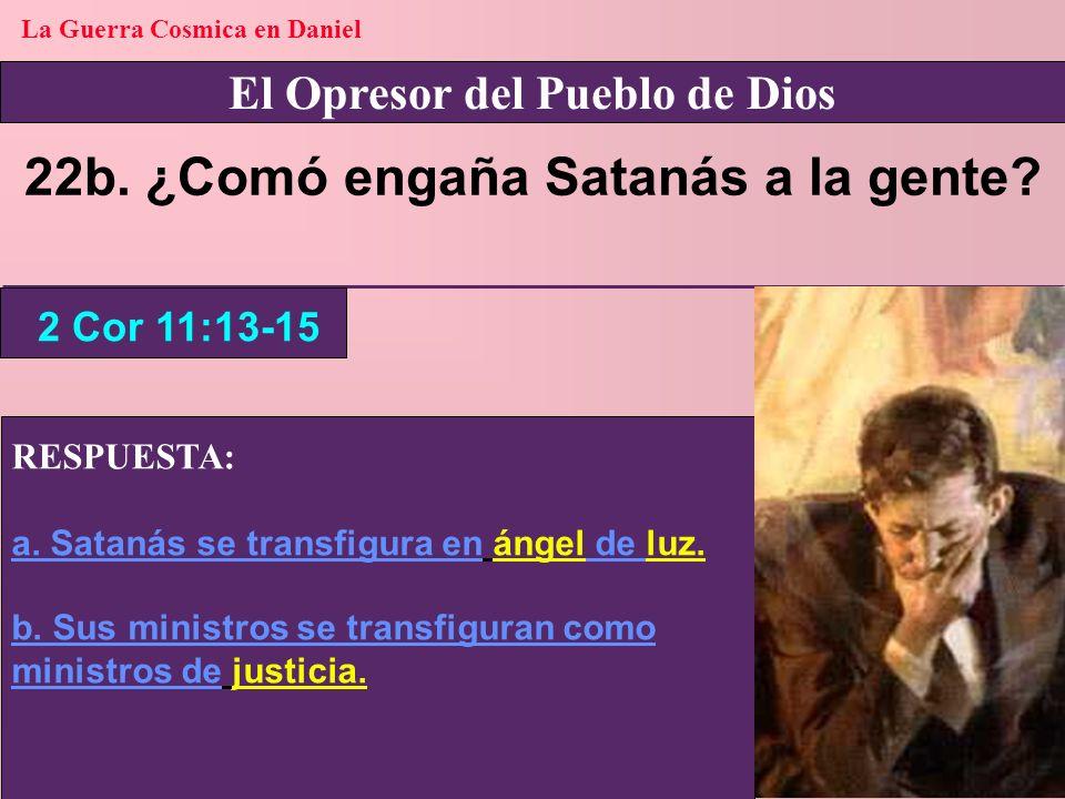 22b. ¿Comó engaña Satanás a la gente