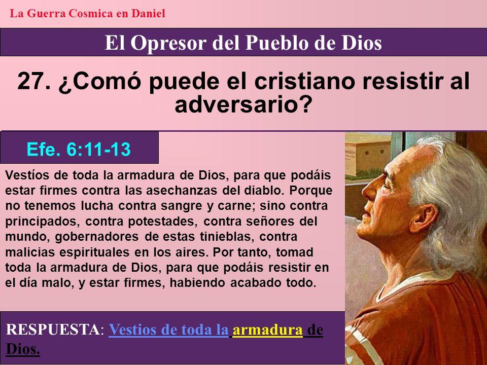 27. ¿Comó puede el cristiano resistir al adversario