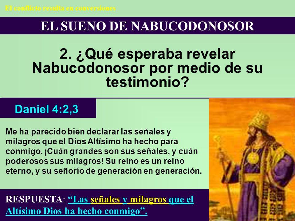 2. ¿Qué esperaba revelar Nabucodonosor por medio de su testimonio