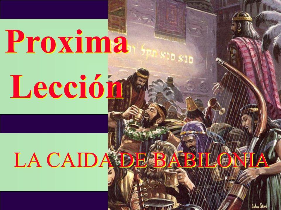 Proxima Lección LA CAIDA DE BABILONIA