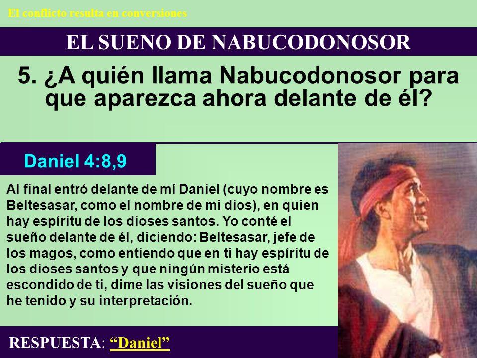 5. ¿A quién llama Nabucodonosor para que aparezca ahora delante de él