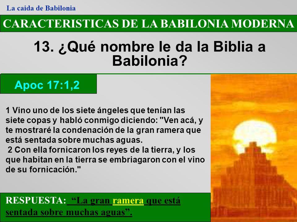 13. ¿Qué nombre le da la Biblia a Babilonia