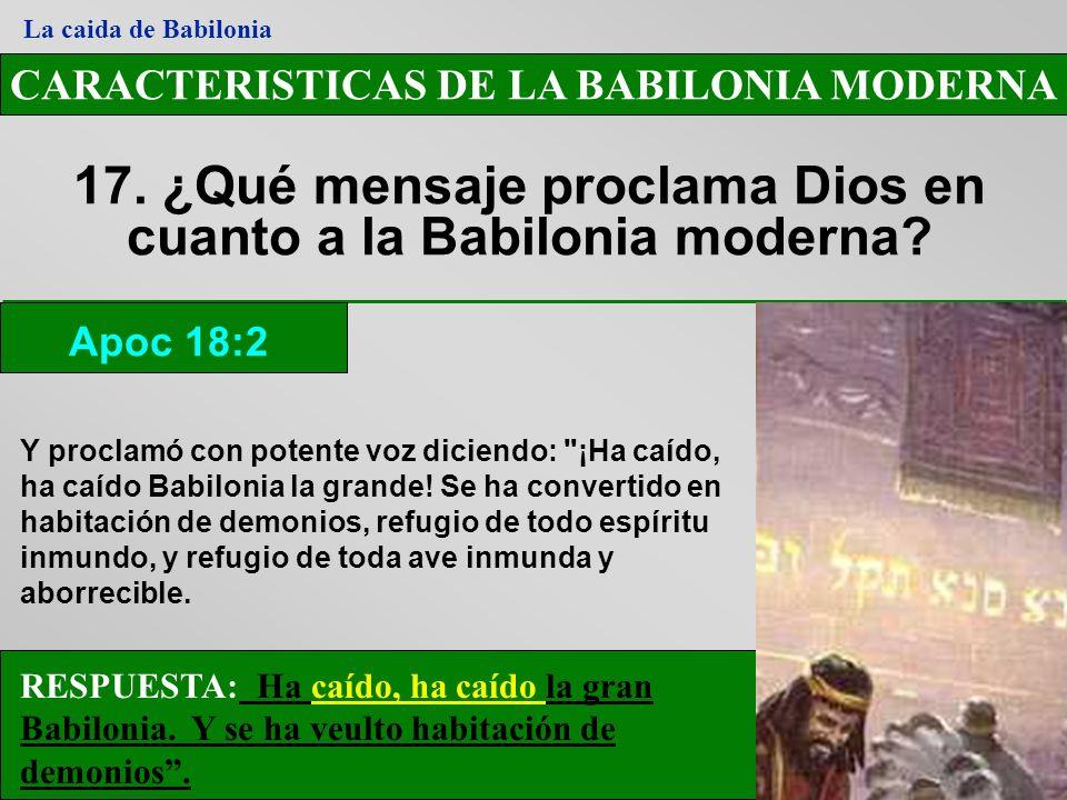 17. ¿Qué mensaje proclama Dios en cuanto a la Babilonia moderna