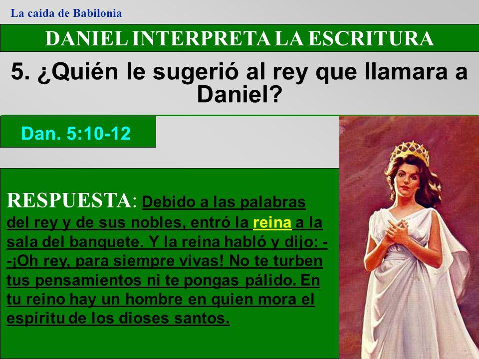 5. ¿Quién le sugerió al rey que llamara a Daniel