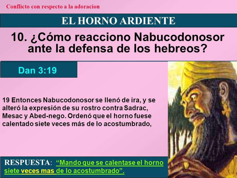 10. ¿Cómo reacciono Nabucodonosor ante la defensa de los hebreos