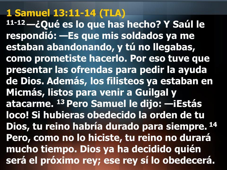 1 Samuel 13:11-14 (TLA) 11-12 —¿Qué es lo que has hecho