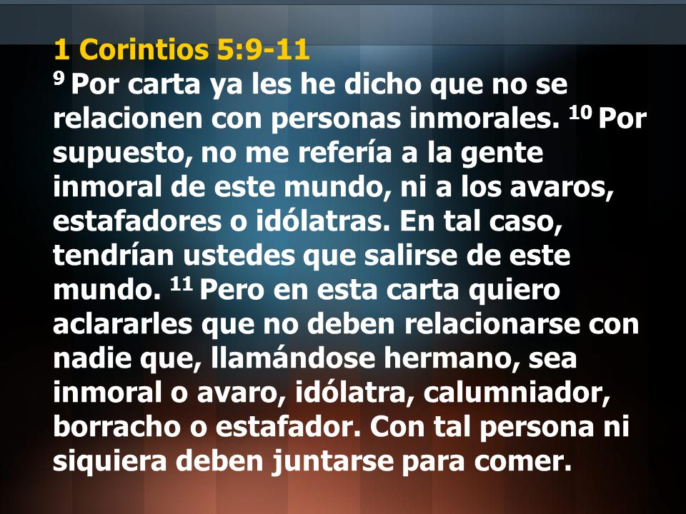1 Corintios 5:9-11 9 Por carta ya les he dicho que no se relacionen con personas inmorales.