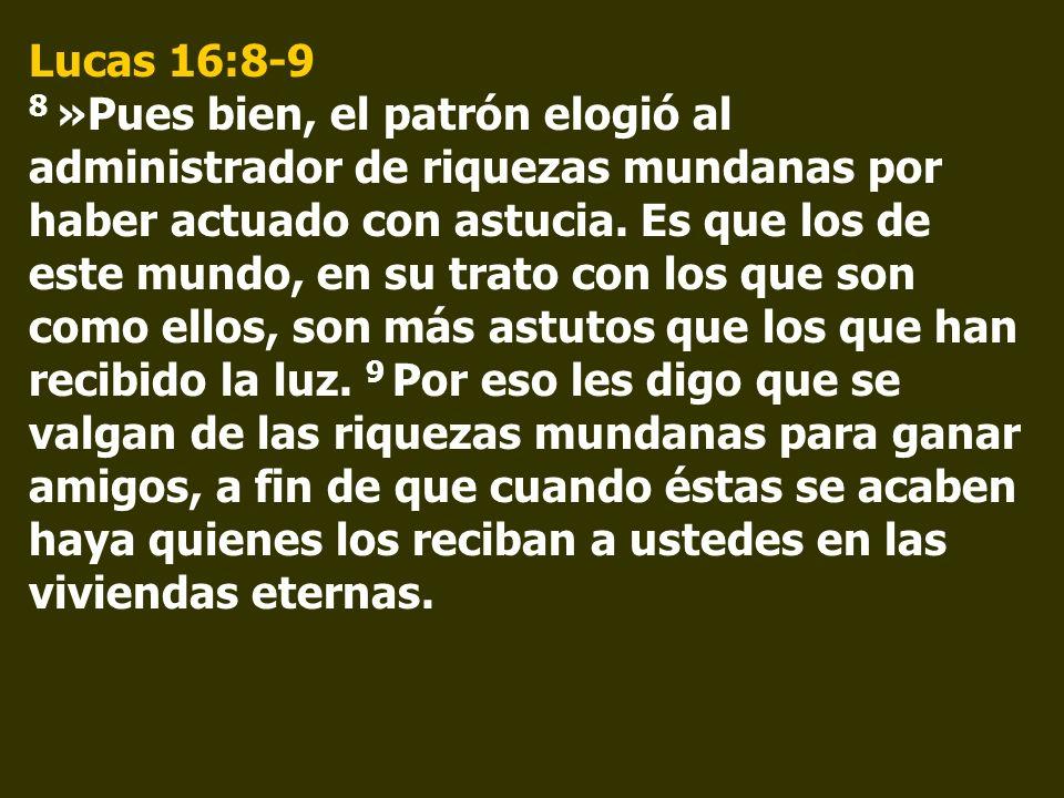 Lucas 16:8-9 8 »Pues bien, el patrón elogió al administrador de riquezas mundanas por haber actuado con astucia.